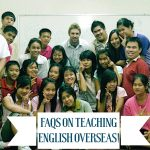 16 FAQ about Teaching English Overseas