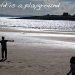 Motivational Monday: The World Is A Playground
