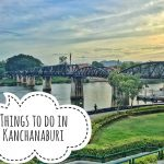 Things to do in Kanchanaburi; A Complete Guide!